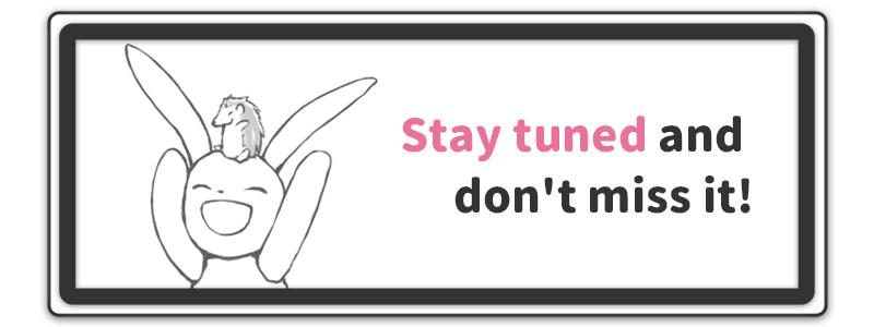 stay tuned(乞うご期待)